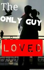 The Only Guy I Loved by luceroxabby
