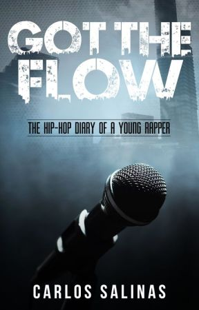 """Got the Flow: The Hip-Hop Diary of a Young Rapper"" Upcoming YA Novel Excerpt by CarlosSalinasAuthor"