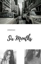 six months | camren by stxlesmoon
