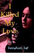 I Killed My Love (One Shot) by kenshin_kst