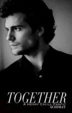Together (Book #3 in the CLOSER Trilogy) starring Henry Cavill by achimay
