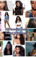 My Cousins Best Friend (Normani/you) by shunaynay