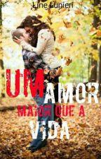 UM AMOR MAIOR QUE A VIDA by Line_Lunieri