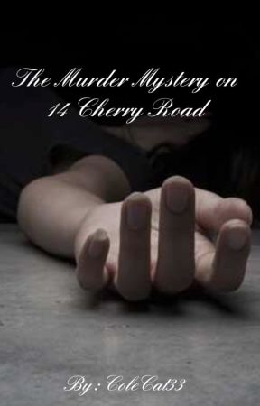 The Murder Mystery on 14 Cherry Road by ColeCat33