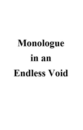 Monologue in an Endless Void by WinteryGuy
