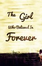 The Girl Who Believed In Forever by ChloeG99