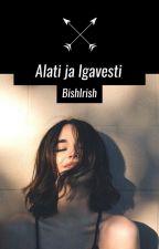 Alati ja Igavesti [PARANDAMISEL] by BishIrish