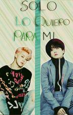 Solo Lo Quiero Para Mi •°Y.J°• [YoonMin] by jjx_hl