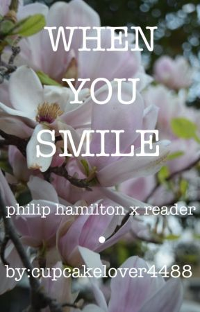 when you smile {philip hamilton x reader} by cupcakelover4488