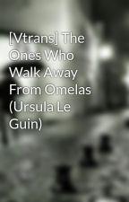 [Vtrans] The Ones Who Walk Away From Omelas (Ursula Le Guin) by VKhnhLinh2