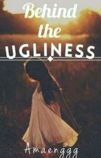 Behind the Ugliness by Amaenggg