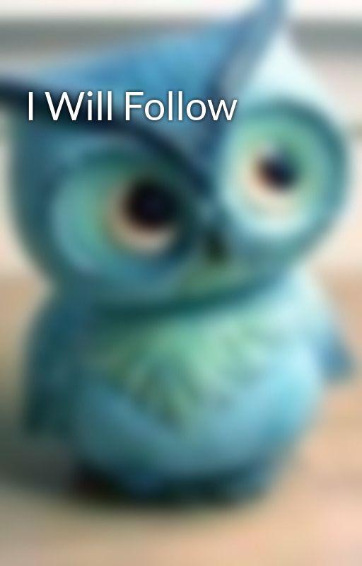 I Will Follow by ToDwellOnDreams