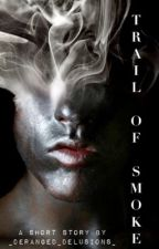Trail Of Smoke by _deranged_delusions_