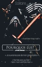 STAR WARS - Pourquoi lui ? [ Kylo Ren ] by _Solitaire_