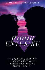 Jodoh Untuk'ku by Annisa_Luthfia18