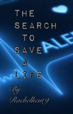 The search to save a life by RachelKent9