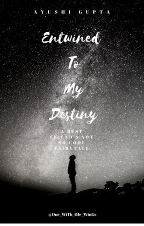 Entwined To My DESTINY  by AyushiGupta413