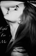 Fight For Me by GabrielleA2002