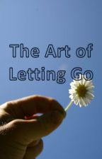 The Art of Letting Go by CaramelCheesecakes
