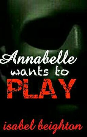 Annabelle Wants To Play by AngelOfDarkness50