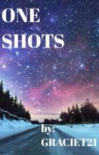 One Shots (NOT CURRENTLY TAKING REQUESTS) by GracieT21