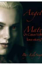 Angel Mate (A Caius Volturi love story) by SunRider5
