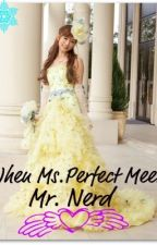 When Ms.Perfect meets Mr.Nerd by Miss_A_