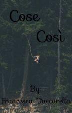 Cose così  by FrancescaVaccarella
