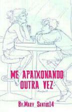 Me Apaixonando Outra Vez by Mary_Santos14
