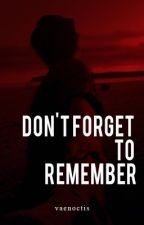 don't forget to remember by vaenoctis
