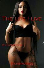 The Life I Live~ YG FANFIC by iammariee