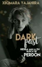 Dark Past (Libro 3) [En Proceso] by XiiomaraYajahiira