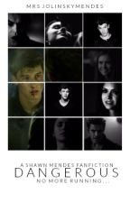Dangerous (A Shawn Mendes Fanfiction) by MrsJolinskyMendes