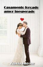 casamento forçado amor inesperado! by FlaviaCatryne