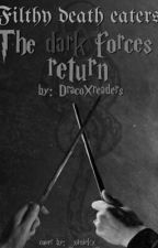 Filthy death eaters (book 2) - The dark dark forces return || Draco X Reader  by dracoXreaders