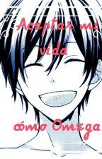 Aceptar mi vida como omega (omegaverse) by Kaorurei12