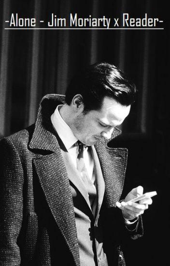 Alone - Jim Moriarty x Reader | BBC Sherlock (oneshot) - Jassu - Wattpad