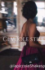 Ci Vuole Stile (Completato)  by LapiccolaShakespeare