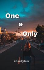 One and Only (on hold) by RoseTylerr
