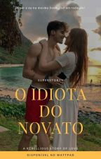 O Idiota Do Novato by SuperStoryy