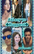 Así soy yo ♣Ruggarol♣ by maryavrild