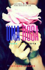 Uma Rosa para um Idiota by LuciannoSoares