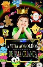 A Vida Aos Olhos De Uma Criança by ProcurandoCaos