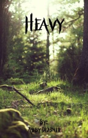 Heavy by AbbyDi23ner