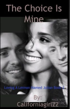 The Choice Is Mine (Book 2 Of Loving A Lennon Man Named Julian) by Californiagirl22