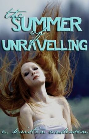 The Summer of Unravelling by EKristinAnderson
