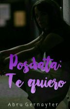 Posdata: Te quiero. [Fanfic Gernay♡] by AbruEve