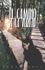 El Camino A La Verdad (EN PAUSA©) by Lunna_Grey
