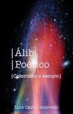 Álibi Poético: Colorindo o escuro. by LuizCarlosAzevedo10