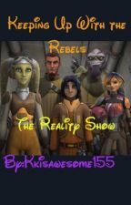 Keeping Up With The Rebels by kkisawesome155